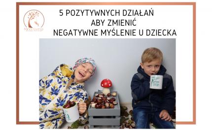 5 pozytywnych działań aby zmienić negatywne myślenie u dziecka