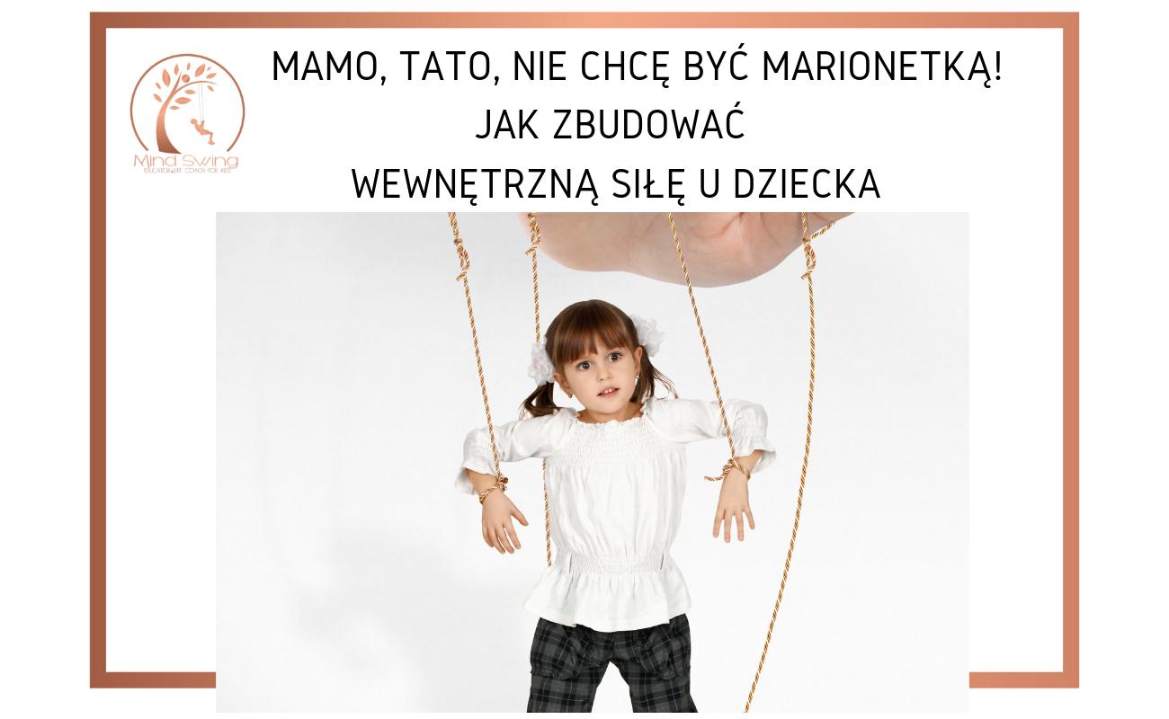 Mamo, Tato, nie chcę być marionetką! Jak zbudować wewnętrzną siłę u dziecka.